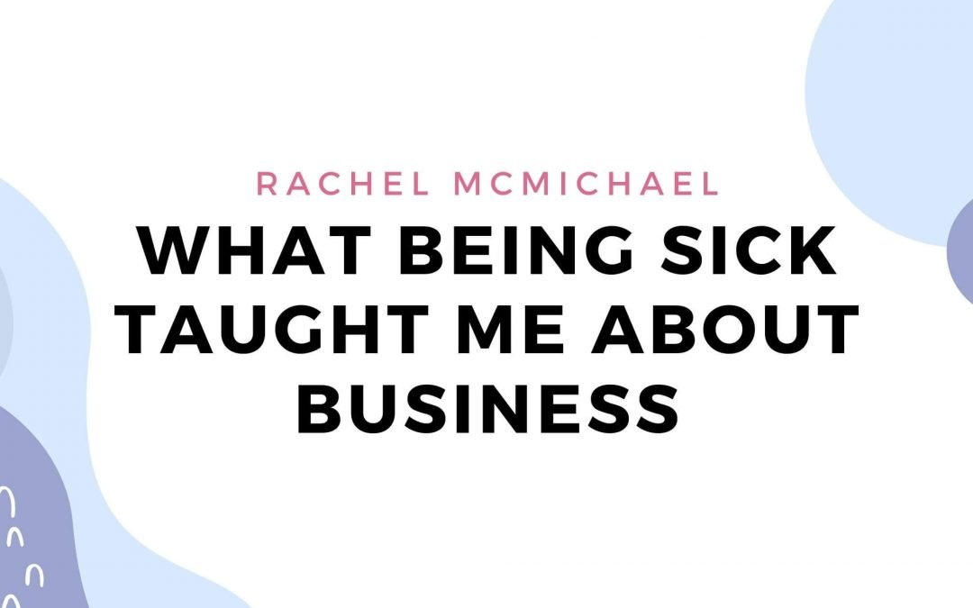 What Being Sick Taught Me About Business